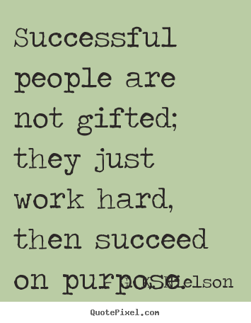 Successful people are not gifted; they just work hard,.. G. K. Nielson popular success quotes