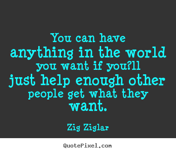 You can have anything in the world you want if.. Zig Ziglar good success quotes