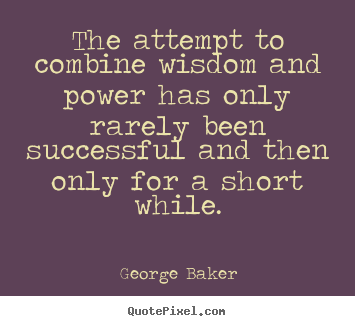 Quotes about success - The attempt to combine wisdom and power has only rarely been successful..