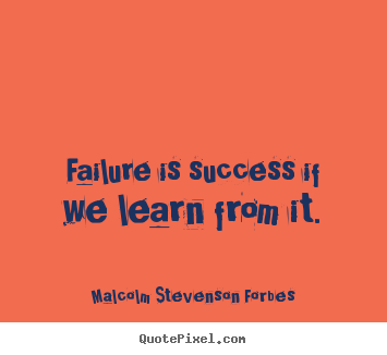 Failure is success if we learn from it. Malcolm Stevenson Forbes good success quotes