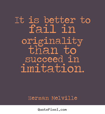 Herman Melville poster quotes - It is better to fail in originality than to succeed in imitation. - Success quote