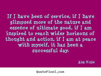 Design picture quotes about success - If i have been of service, if i have glimpsed more of the nature..