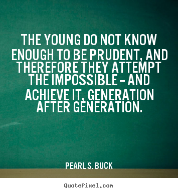 Quotes about success - The young do not know enough to be prudent, and..
