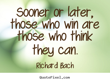 Quotes about success - Sooner or later, those who win are those who think they..
