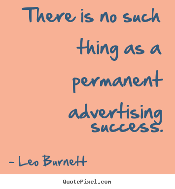 Quotes about success - There is no such thing as a permanent advertising success.