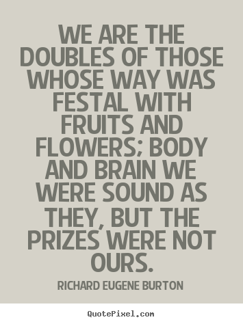 Make picture quotes about success - We are the doubles of those whose way was festal with fruits..