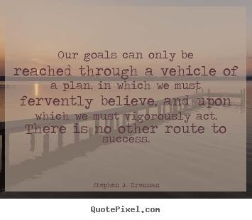 Our goals can only be reached through a.. Stephen A. Brennan famous success quotes