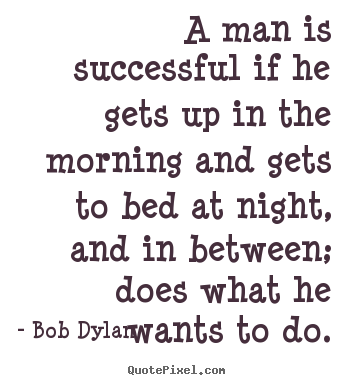 Success quotes - A man is successful if he gets up in the morning..