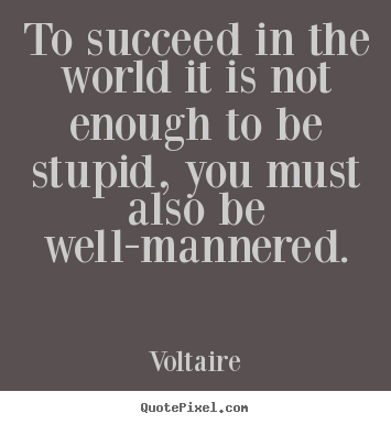 Create image quotes about success - To succeed in the world it is not enough to be stupid,..