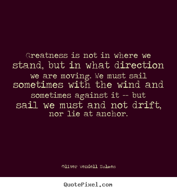 Sayings about success - Greatness is not in where we stand, but in..