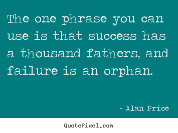 Success quotes - The one phrase you can use is that success has a thousand..