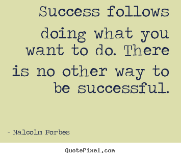Success quotes - Success follows doing what you want to do. there..