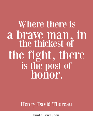 How to design picture quotes about success - Where there is a brave man, in the thickest..