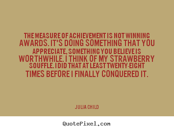 Success quotes - The measure of achievement is not winning awards. it's..