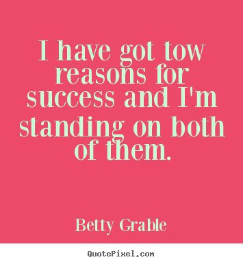 Create graphic picture quotes about success - I have got tow reasons for success and i'm standing..