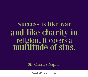 Quote about success - Success is like war and like charity in religion, it covers a multitude..