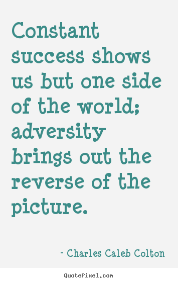 Constant success shows us but one side of.. Charles Caleb Colton best success quotes