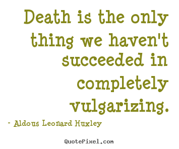 Quote about success - Death is the only thing we haven't succeeded in..