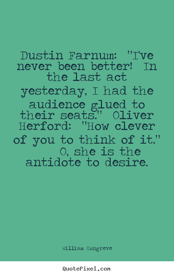 "Dustin farnum: ""i've never been better! in the last.. William Congreve famous success quotes"