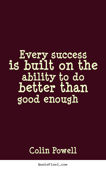 Success quotes - Every success is built on the ability to do better..