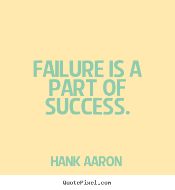 Hank Aaron image quote - Failure is a part of success. - Success quote