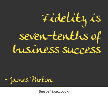 James Parton picture quotes - Fidelity is seven-tenths of business success - Success quote