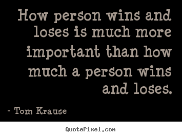 Success quotes - How person wins and loses is much more important than how much a person..