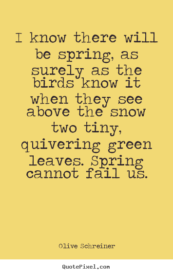 Create custom picture quotes about success - I know there will be spring, as surely as the birds know it when..