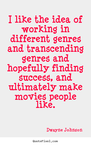Customize picture quotes about success - I like the idea of working in different genres and transcending..