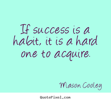 Mason Cooley picture quotes - If success is a habit, it is a hard one to acquire. - Success quotes