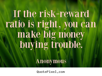 Design custom image quotes about success - If the risk-reward ratio is right, you can make big money buying..