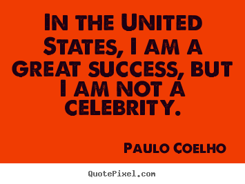 Design photo quotes about success - In the united states, i am a great success,..