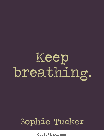 Create your own picture quotes about success - Keep breathing.