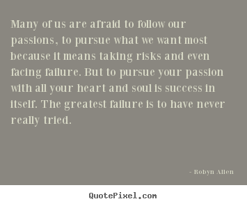 Create graphic picture quotes about success - Many of us are afraid to follow our passions, to pursue what we want most..