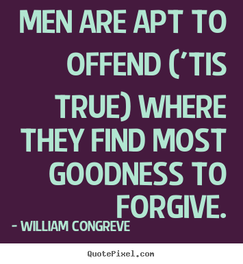 William Congreve picture quotes - Men are apt to offend ('tis true) where they.. - Success quotes