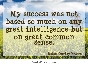 Make photo quotes about success - My success was not based so much on any great..