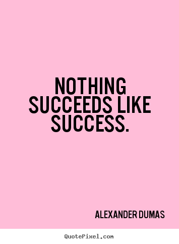 Quotes about success - Nothing succeeds like success.