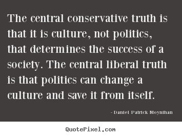 Quotes about success - The central conservative truth is that it is culture,..