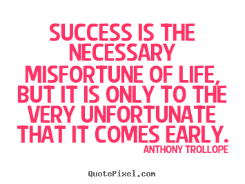 Quote about success - Success is the necessary misfortune of life, but..