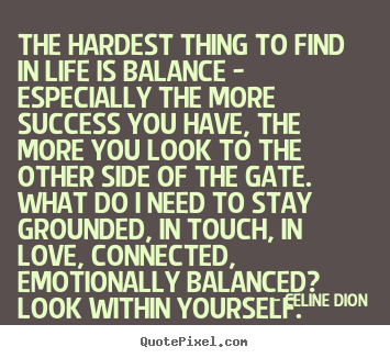 Success quotes - The hardest thing to find in life is balance - especially the more..
