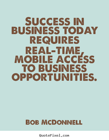 Success quote - Success in business today requires real-time, mobile..