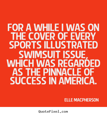 Create graphic image quote about success - For a while i was on the cover of every sports illustrated..