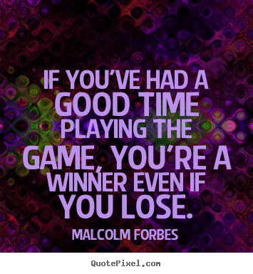 Quotes about success - If you've had a good time playing the game,..