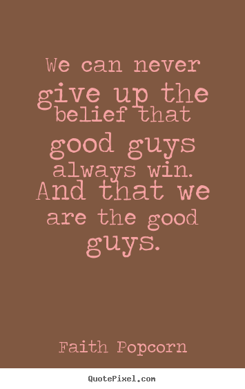 Quotes about success - We can never give up the belief that good..