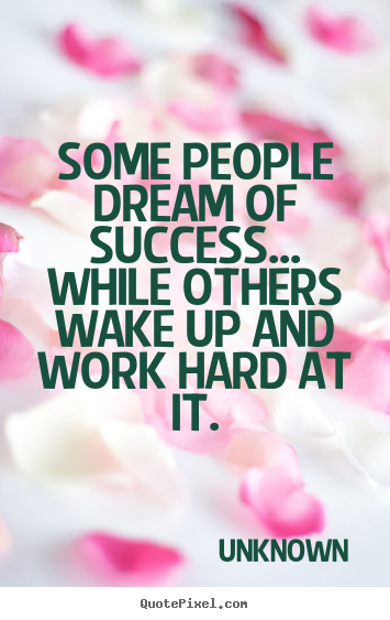 Make custom poster quotes about success - Some people dream of success... while others wake up and work..