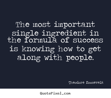 Sayings about success - The most important single ingredient in the formula of success is..
