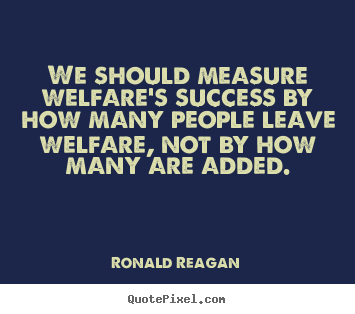 Create your own image quotes about success - We should measure welfare's success by how many people..