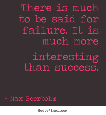 Max Beerbohm poster quotes - There is much to be said for failure. it.. - Success quotes