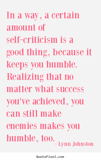 Quotes about success - In a way, a certain amount of self-criticism..