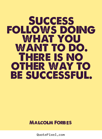 Design picture quotes about success - Success follows doing what you want to do. there is no other..